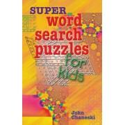 Super Word Search Puzzles for Kids by John Chaneski