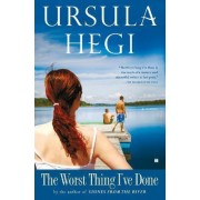 The Worst Thing I've Done by Ursula Hegi