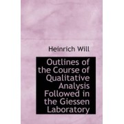 Outlines of the Course of Qualitative Analysis Followed in the Giessen Laboratory by Heinrich Will