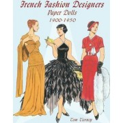 French Fashion Designers Paper Dolls: 1900-1950 by Tom Tierney