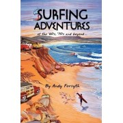 Surfing Adventures of the '60s, '70s and Beyond. by Andy Forsyth