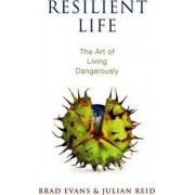 Resilient Life - the Art of Living Dangerously by Brad Evans