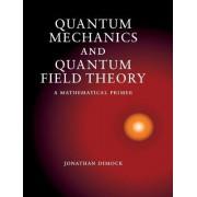 Quantum Mechanics and Quantum Field Theory by Jonathan Dimock