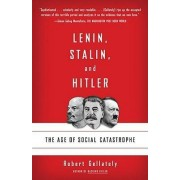 Lenin, Stalin, and Hitler by Professor of History Huron College Robert Gellately