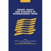 Theory, Policy and Dynamics in International Trade by Wilfred J. Ethier