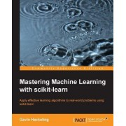Mastering Machine Learning with Scikit-Learn by Gavin Hackeling