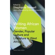Writing African Women: Gender, Popular Culture and Literature in West Africa