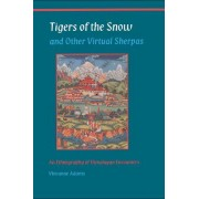 Tigers of the Snow and Other Virtual Sherpas by Vincanne Adams