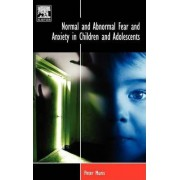 Normal and Abnormal Fear and Anxiety in Children and Adolescents by Peter Muris