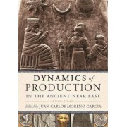 Dynamics of Production in the Ancient Near East by Juan Carlos Moreno Garc
