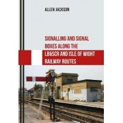 Signalling and Signal Boxes Along the LB&SCR and Isle of Wight Railway Routes by Allen Jackson