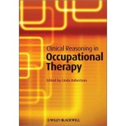 Clinical Reasoning in Occupational Therapy by Linda Robertson