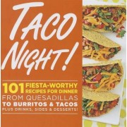 Taco Night!: 101 Fiesta-Worthy Recipes for Dinner--from Quesadillas to Burritos & Tacos Plus Drinks, Sides & Desserts! by Oxmoor House