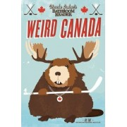 Uncle John's Bathroom Reader Weird Canada by Bathroom Readers' Institute