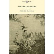 The Little White Bird - Illustrated by Arthur Rackham by J. M. Barrie