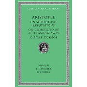 On Sophistical Refutations: On Comin to Be Passing Away - On the Cosmos v. 3 by Aristotle