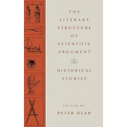 The Literary Structure of Scientific Argument by Peter Dear
