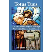 Totus Tuus: A Consecration to Jesus Through Mary with Blessed John Paul II, Paperback