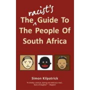 The Racist's Guide To The People Of South Africa by Simon Kilpatrick