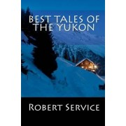 Best Tales of the Yukon by Professor of Russian History Robert Service