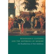 Renaissance Clothing and the Materials of Memory by Professor Ann Rosalind Jones