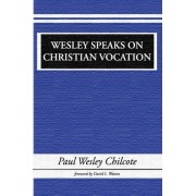 Wesley Speaks on Christian Vocation by Paul W. Chilcote