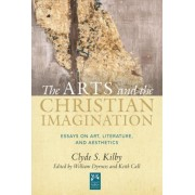 The Arts and the Christian Imagination by Clyde S Kilby
