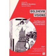 Bolshevik Visions: Culture of a New Society - Ethics, Gender, Family, Law and Problems of Tradition v. 1 by William G. Rosenberg