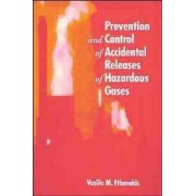 Prevention and Control of Accidental Releases of Hazardous Gases by Vasilis M. Fthenakis