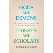 Gods and Demons, Priests and Scholars by Bruce Lincoln