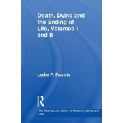 Death, Dying and the Ending of Life: Volume 1 by Leslie P. Francis