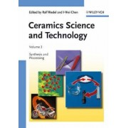 Ceramics Science and Technology: Synthesis and Processing Volume 3 by Ralf Riedel