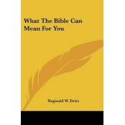 What the Bible Can Mean for You by Reginald W Deitz