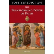 The Transforming Power of Faith by Pope Benedict XVI