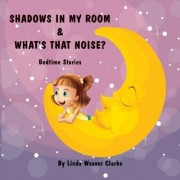 Shadows in My Room & What's That Noise by Linda Weaver Clarke