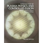 Introduction to Plasma Physics and Controlled Fusion: Plasma Physics Volume 1 by Francis F. Chen