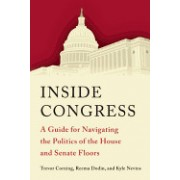 Inside Congress: A Guide for Navigating the Politics of the House and Senate Floors