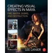 Creating Visual Effects in Maya by Lee Lanier