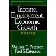 Income, Employment and Economic Growth by Wallace C. Peterson