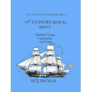 All You Wanted To Know About 18th Century Royal Navy by Rex Hickox