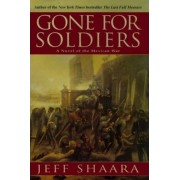 Gone for Soldiers: a Novel of the Mexican War by Jeff Shaara
