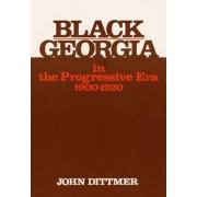 Black Georgia in the Progressive Era, 1900-1920 by John Dittmer