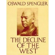 The Decline of the West (Abridged Edition) by Oswald Spengler