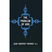 The Problem of God by John Courtney Murray