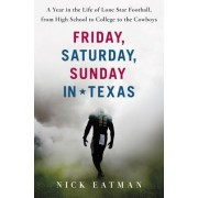 Friday, Saturday, Sunday in Texas: A Year in the Life of Lone Star Football, from High School to College to the Cowboys
