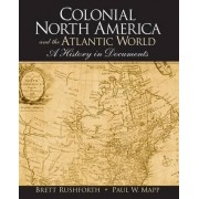 Colonial North America and the Atlantic World by Brett Rushforth