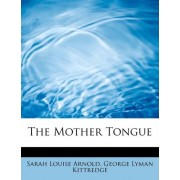 The Mother Tongue by George Lyman Kittredge S Louise Arnold