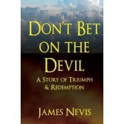 Don't Bet on the Devil: A Story of Triumph & Redemption