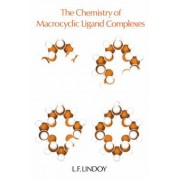 The Chemistry of Macrocyclic Ligand Complexes by L. F. Lindoy