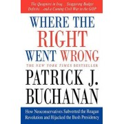 Where the Right Went Wrong by Patrick J Buchanan